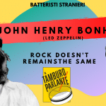 John Bonham, rock doesn't remains the same
