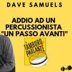 """Dave Samuels, addio ad un percussionista """"un passo avanti"""""""