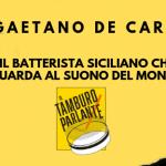 Gaetano De Carli, il batterista siciliano che guarda al suono del mondo