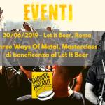 30/06/2019 - Three Ways Of Metal, Masterclass di beneficenza al Let It Beer