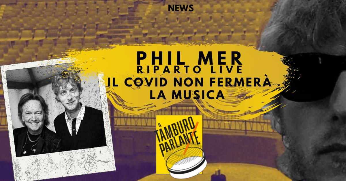 Phil mer riparto live il covid non fermerà la musica